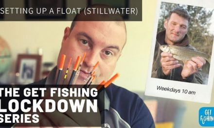 The Get Fishing Lockdown Series | Episode 6 – Setting up a float (Stillwater)