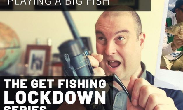 The Get Fishing Lockdown Series – Playing A Big Fish